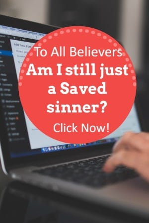 Am I still just a Saved sinner?